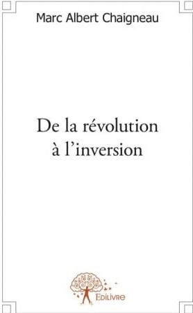 De la révolution à l'inversion par Marc AlbertChaigneau