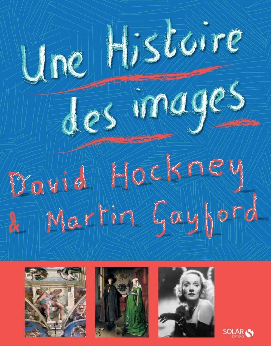 Une Histoire des images, de la grotte à l'écran d'ordinateur de David Hockney et MartinGayford.